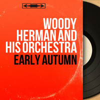 Woody Herman And His Orchestra - Early Autumn (Mono Version)