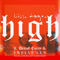 Little Dragon - High (feat. Denzel Curry & Twelve'len) [Michael Uzowuru & Jeff Kleinman Remix]