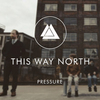 This Way North - Pressure