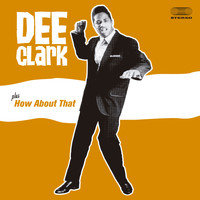 Dee Clark - Dee Clark + How About That (Bonus Track Version)