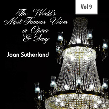Joan Sutherland - The World's Most Famous Voices in Opera & Song, Vol. 9
