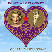 Rosemary Clooney - 30 Greatest Love Songs