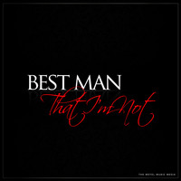 Best Man - That I'm Not
