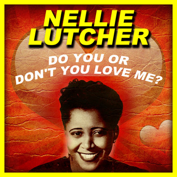 Nellie Lutcher - Do You, Or Don't You Love Me?