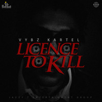 Vybz Kartel - License to Kill (Explicit)
