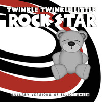 Twinkle Twinkle Little Rock Star - Lullaby Versions of Elliott Smith