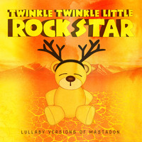 Twinkle Twinkle Little Rock Star - Lullaby Versions of Mastodon