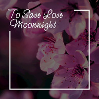 Moonnight - To Save Love (Chillout Mix)