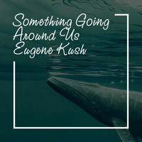 Eugene Kush - Something Going Around Us (Chillout Mix)
