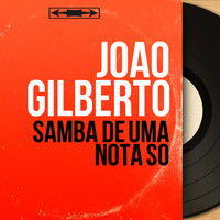 Joao Gilberto - Samba de uma Nota So (Mono Version)