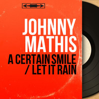 Johnny Mathis - A Certain Smile / Let It Rain (Mono Version)