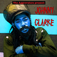 Johnny Clarke - The Aggrovators Present: Johnny Clarke