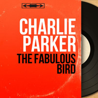 Charlie Parker - The Fabulous Bird (Mono Version)