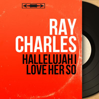 Ray Charles - Hallelujah I Love Her So (Mono Version)