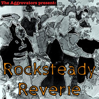 The Aggrovators - Rocksteady Reverie