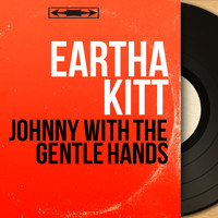 Eartha Kitt - Johnny with the Gentle Hands (Mono Version)