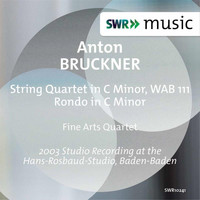Fine Arts Quartet - Bruckner: String Quartet in C Minor, WAB 111 & Rondo in C Minor