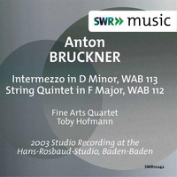 Fine Arts Quartet - Bruckner: String Quintet in F Major, WAB 112 & Intermezzo in D Minor, WAB 113