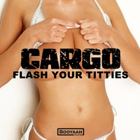 Cargo - Flash Your Titties
