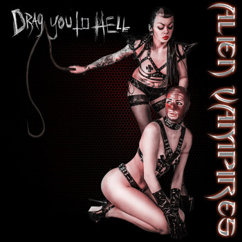 Alien Vampires - Drag You to Hell (Explicit)