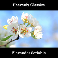 Alexander Scriabin - Heavenly Classics Alexander Scriabin