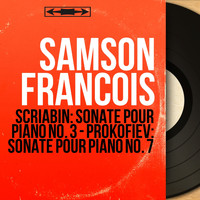 Samson François - Scriabin: Sonate pour piano No. 3 - Prokofiev: Sonate pour piano No. 7 (Stereo Version)