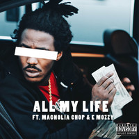 Mozzy - All My Life (feat. Magnolia Chop & E Mozzy) (Explicit)