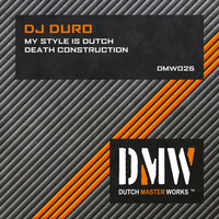 DJ Duro - My Style Is Dutch / Death Construction