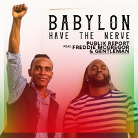 Freddie McGregor - Babylon Have the Nerve (feat. Freddie McGregor & Gentleman)