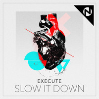 Execute - Slow It Down
