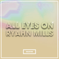 Ryahn Mills - All Eyes On Ryahn Mills