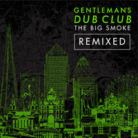 Gentleman's Dub Club - The Big Smoke (Remixed)