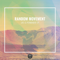 Random Movement - Life is Permanent EP