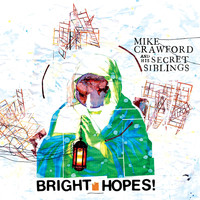 Mike Crawford and His Secret Siblings - Bright Hopes!