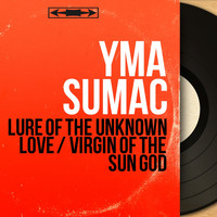 Yma Sumac - Lure of the Unknown Love / Virgin of the Sun God (Mono Version)