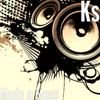 KS - Made a Mess