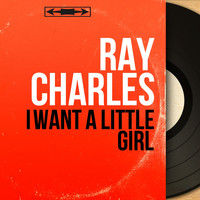Ray Charles - I Want a Little Girl (Mono Version)