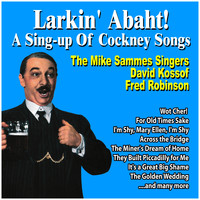 The Mike Sammes Singers feat. David Kossof, Fred Robinson - Larkin' Abaht! A Sing-Up of Cockney Songs