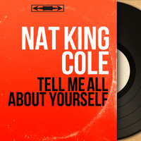 Nat King Cole - Tell Me All About Yourself (Mono Version)
