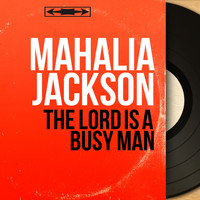 Mahalia Jackson - The Lord Is a Busy Man (Mono Version)