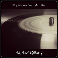 Michael Holliday - Stay in Love / Catch Me a Kiss