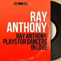 Ray Anthony - Ray Anthony Plays for Dancers in Love (Mono Version)