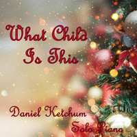 Daniel Ketchum - What Child Is This