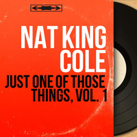 Nat King Cole - Just One of Those Things, Vol. 1 (Mono Version)
