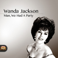 Wanda Jackson - Man, We Had a Party