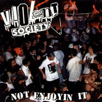 Violent Society - Not Enjoyin It