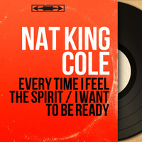 Nat King Cole - Every Time I Feel the Spirit / I Want to Be Ready (Mono Version)