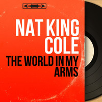 Nat King Cole - The World in My Arms (Mono Version)