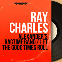 Ray Charles - Alexander's Ragtime Band / Let the Good Times Roll (Mono Version)
