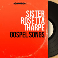 Sister Rosetta Tharpe - Gospel Songs (Mono Version)